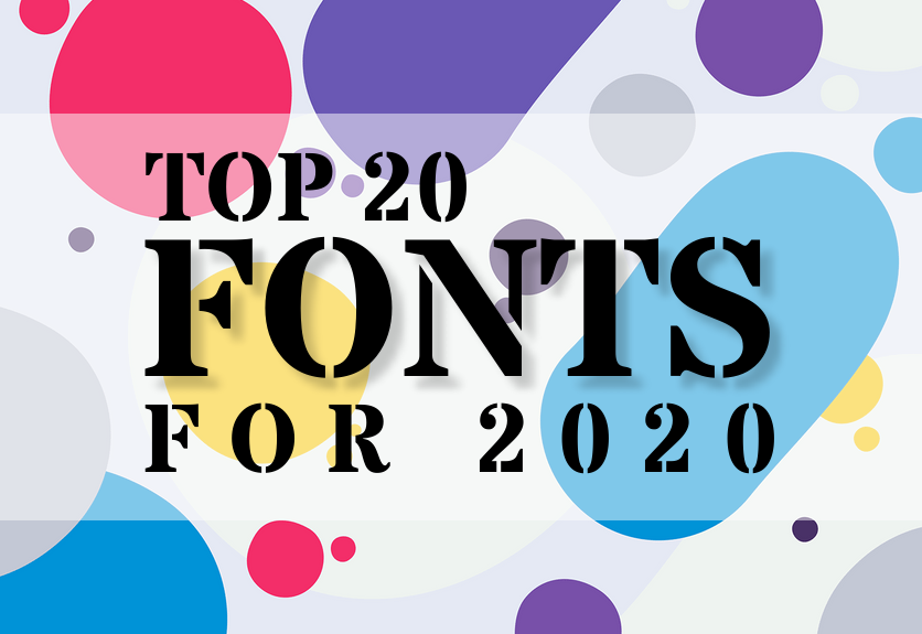 2020 Graphic Design Trends.Top 20 Fonts That Will Be Outstanding For Designers In 2020